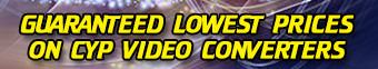 guaranteed lowest prices on CYP video converters